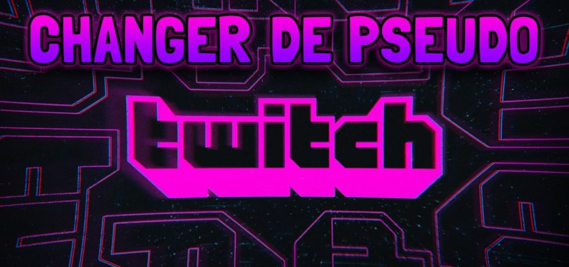 Comment changer son pseudo Twitch?